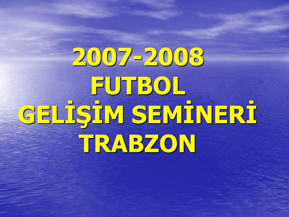 2007-2008 FUTBOL GELİŞİM SEMİNERİ TRABZON