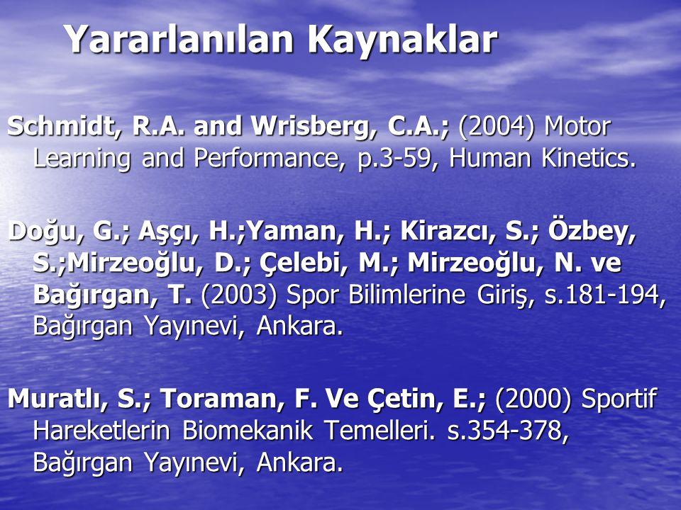 Yararlanılan Kaynaklar Schmidt, R.A. and Wrisberg, C.A.; (2004) Motor Learning and Performance, p.3-59, Human Kinetics. Doğu, G.; Aşçı, H.;Yaman, H.;