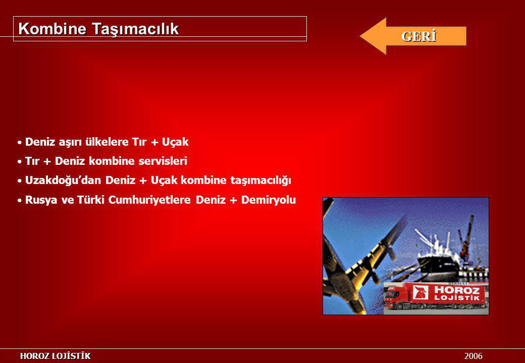 Deniz aşırı ülkelere Tır + Uçak Tır + Deniz kombine servisleri Uzakdoğu'dan Deniz + Uçak kombine taşımacılığı Rusya ve Türki Cumhuriyetlere Deniz + De
