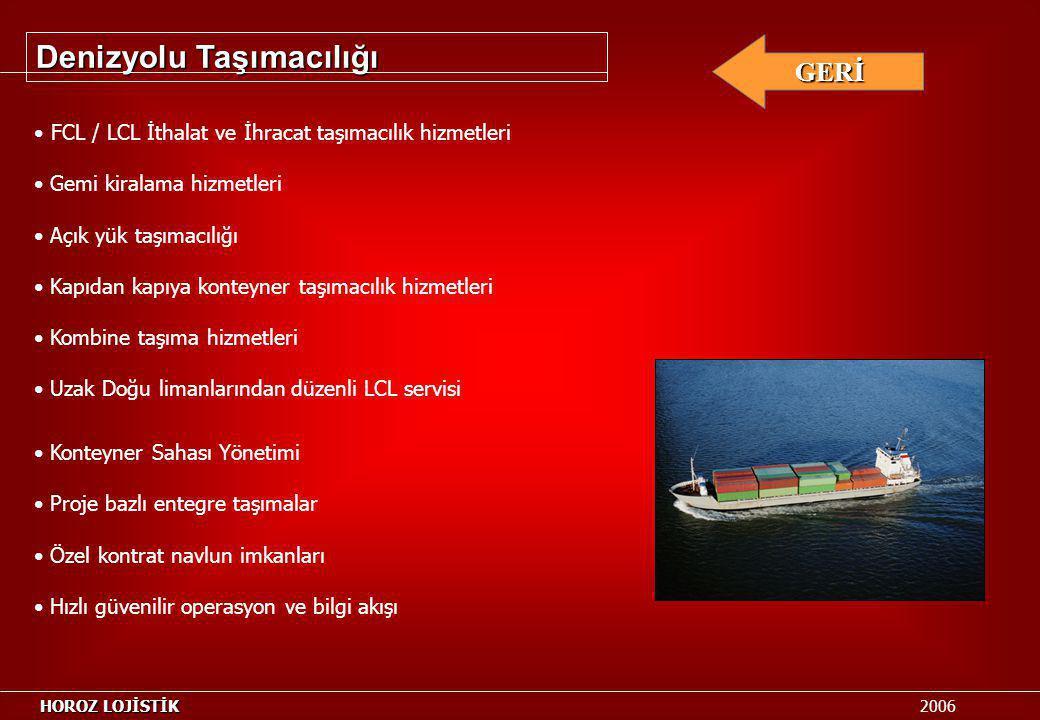 Denizyolu Taşımacılığı FCL / LCL İthalat ve İhracat taşımacılık hizmetleri Gemi kiralama hizmetleri Açık yük taşımacılığı Kapıdan kapıya konteyner taş