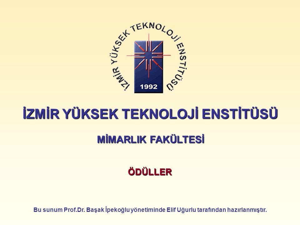 İZMİR YÜKSEK TEKNOLOJİ ENSTİTÜSÜ MİMARLIK FAKÜLTESİ ÖDÜLLER Bu sunum Prof.Dr. Başak İpekoğlu yönetiminde Elif Uğurlu tarafından hazırlanmıştır.