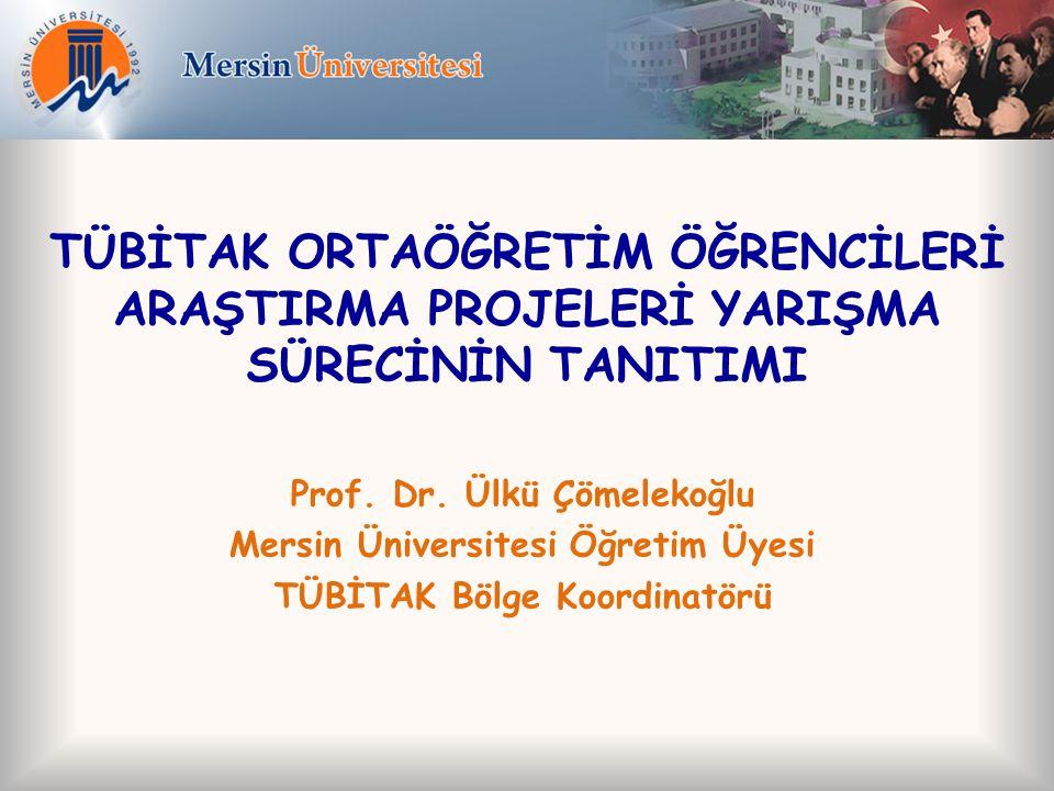 TÜBİTAK ORTAÖĞRETİM ÖĞRENCİLERİ ARAŞTIRMA PROJELERİ YARIŞMA SÜRECİNİN TANITIMI Prof.
