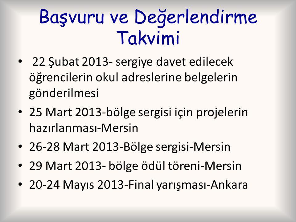 Başvuru ve Değerlendirme Takvimi 22 Şubat 2013- sergiye davet edilecek öğrencilerin okul adreslerine belgelerin gönderilmesi 25 Mart 2013-bölge sergisi için projelerin hazırlanması-Mersin 26-28 Mart 2013-Bölge sergisi-Mersin 29 Mart 2013- bölge ödül töreni-Mersin 20-24 Mayıs 2013-Final yarışması-Ankara