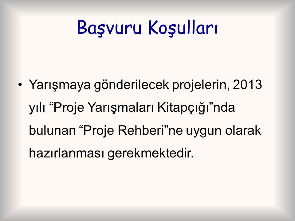 Başvuru Koşulları Yarışmaya gönderilecek projelerin, 2013 yılı Proje Yarışmaları Kitapçığı nda bulunan Proje Rehberi ne uygun olarak hazırlanması gerekmektedir.
