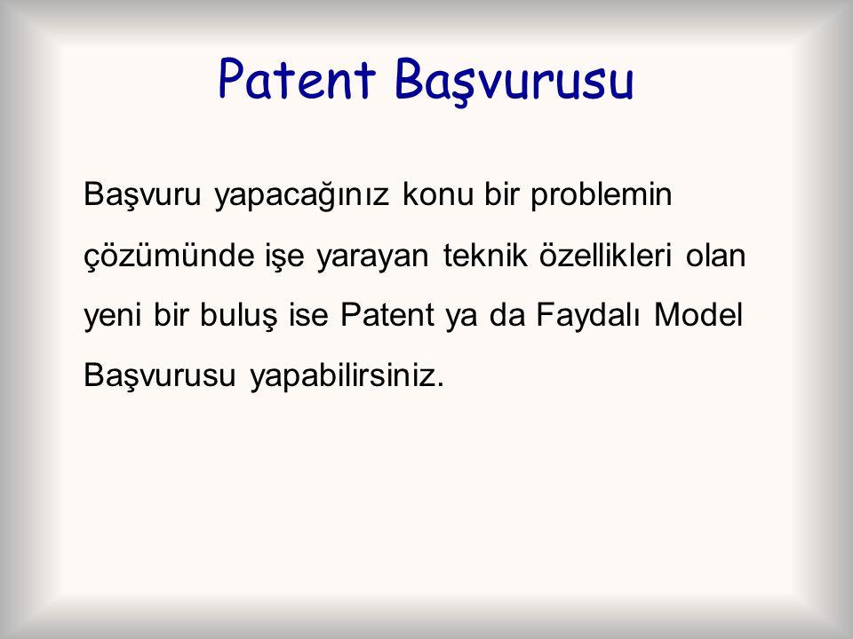 Patent Başvurusu Başvuru yapacağınız konu bir problemin çözümünde işe yarayan teknik özellikleri olan yeni bir buluş ise Patent ya da Faydalı Model Başvurusu yapabilirsiniz.