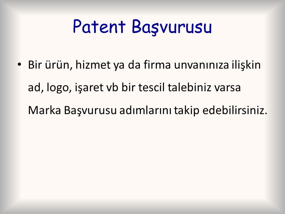 Patent Başvurusu Bir ürün, hizmet ya da firma unvanınıza ilişkin ad, logo, işaret vb bir tescil talebiniz varsa Marka Başvurusu adımlarını takip edebilirsiniz.