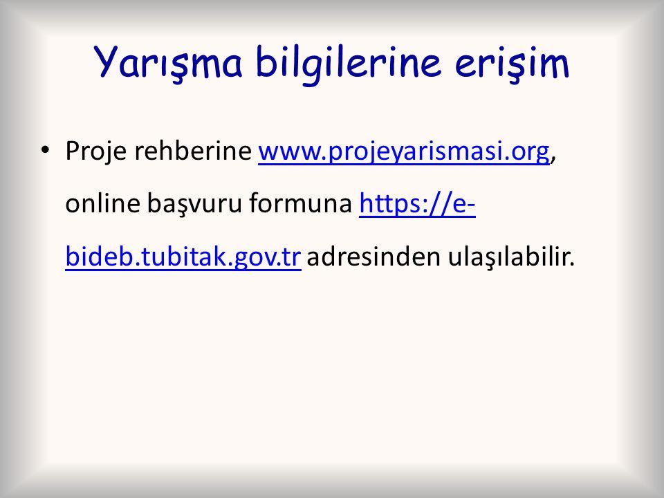 Yarışma bilgilerine erişim Proje rehberine www.projeyarismasi.org, online başvuru formuna https://e- bideb.tubitak.gov.tr adresinden ulaşılabilir.www.projeyarismasi.orghttps://e- bideb.tubitak.gov.tr