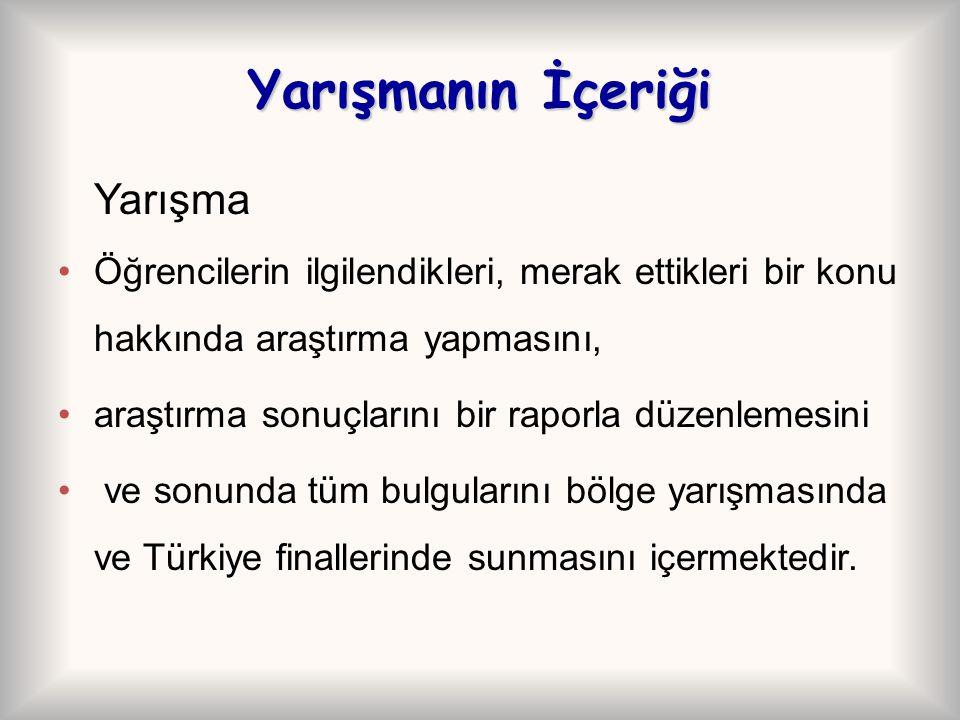 Yarışmanın İçeriği Yarışma Öğrencilerin ilgilendikleri, merak ettikleri bir konu hakkında araştırma yapmasını, araştırma sonuçlarını bir raporla düzenlemesini ve sonunda tüm bulgularını bölge yarışmasında ve Türkiye finallerinde sunmasını içermektedir.