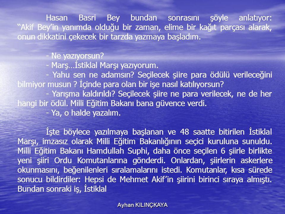 Ayhan KILINÇKAYA Hasan Basri Bey bundan sonrasını şöyle anlatıyor: ''Akif Bey'in yanımda olduğu bir zaman, elime bir kağıt parçası alarak, onun dikkatini çekecek bir tarzda yazmaya başladım.