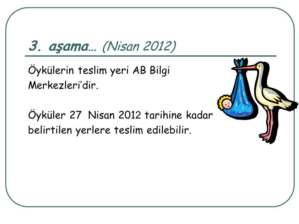 3. aşama… (Nisan 2012) Öykülerin teslim yeri AB Bilgi Merkezleri'dir. Öyküler 27 Nisan 201 2 tarihine kadar belirtilen yerlere teslim edilebilir.