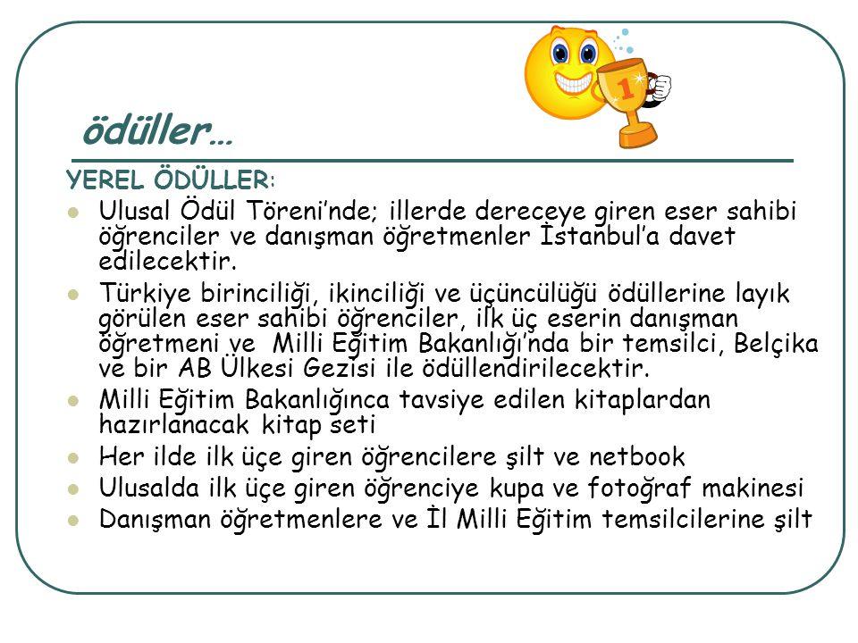 ödüller… YEREL ÖDÜLLER: Ulusal Ödül Töreni'nde; illerde dereceye giren eser sahibi öğrenciler ve danışman öğretmenler İstanbul'a davet edilecektir. Tü