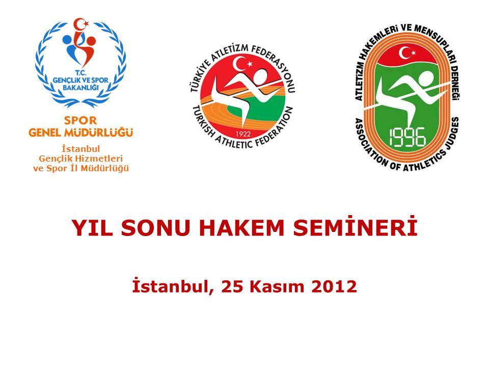 YIL SONU HAKEM SEMİNERİ İstanbul, 25 Kasım 2012 İstanbul Gençlik Hizmetleri ve Spor İl Müdürlüğü
