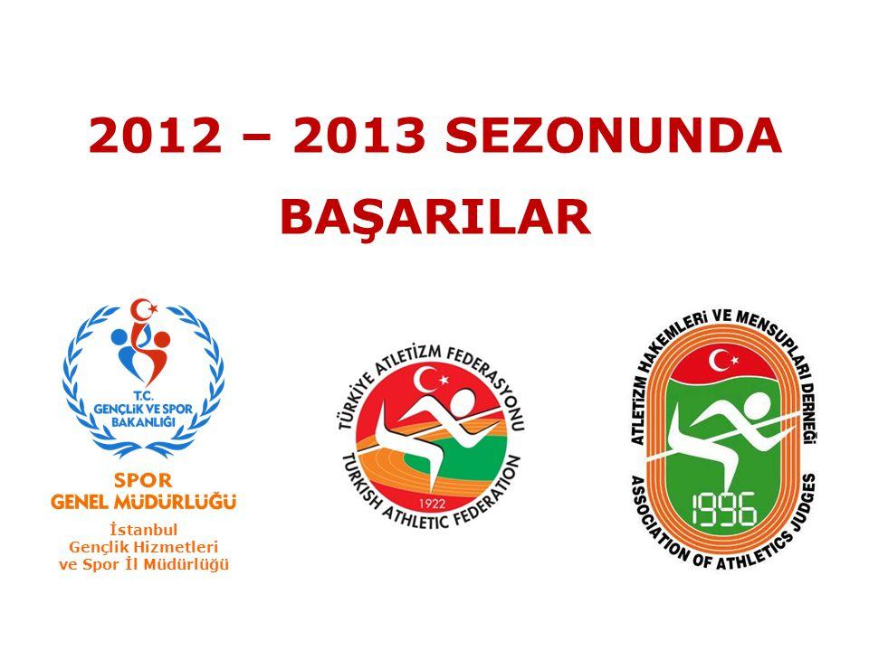2012 – 2013 SEZONUNDA BAŞARILAR İstanbul Gençlik Hizmetleri ve Spor İl Müdürlüğü