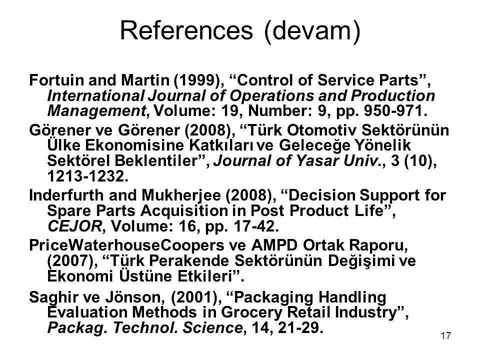 "17 References (devam) Fortuin and Martin (1999), ""Control of Service Parts"", International Journal of Operations and Production Management, Volume: 19"