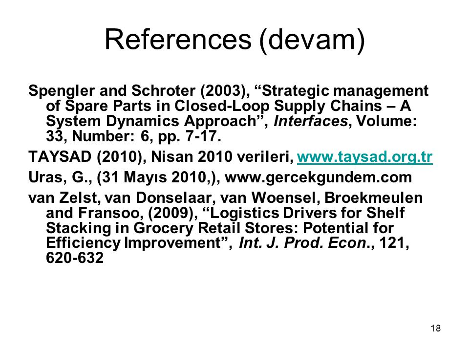 "18 References (devam) Spengler and Schroter (2003), ""Strategic management of Spare Parts in Closed-Loop Supply Chains – A System Dynamics Approach"", I"