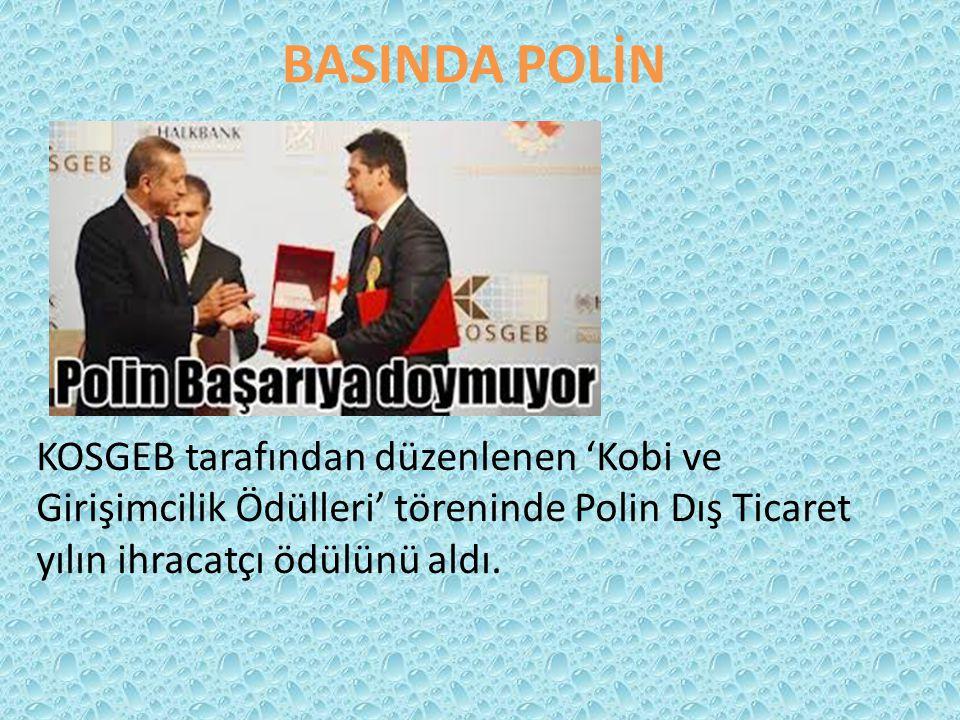 BASINDA POLİN KOSGEB tarafından düzenlenen 'Kobi ve Girişimcilik Ödülleri' töreninde Polin Dış Ticaret yılın ihracatçı ödülünü aldı.