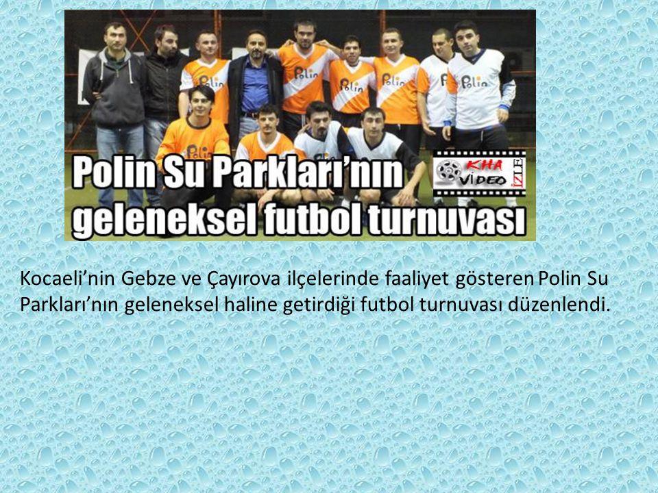 Kocaeli'nin Gebze ve Çayırova ilçelerinde faaliyet gösteren Polin Su Parkları'nın geleneksel haline getirdiği futbol turnuvası düzenlendi.