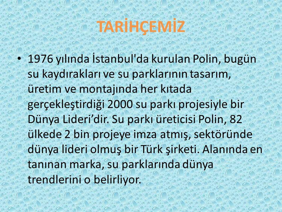 TARİHÇEMİZ 1976 yılında İstanbul'da kurulan Polin, bugün su kaydırakları ve su parklarının tasarım, üretim ve montajında her kıtada gerçekleştirdiği 2
