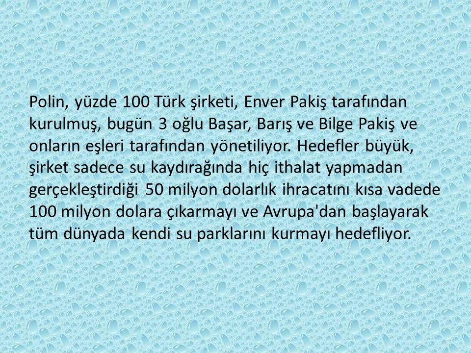 Polin, yüzde 100 Türk şirketi, Enver Pakiş tarafından kurulmuş, bugün 3 oğlu Başar, Barış ve Bilge Pakiş ve onların eşleri tarafından yönetiliyor. Hed