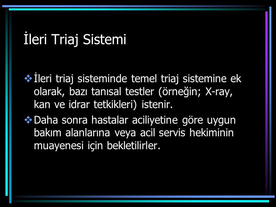  İleri triaj sisteminde temel triaj sistemine ek olarak, bazı tanısal testler (örneğin; X-ray, kan ve idrar tetkikleri) istenir.