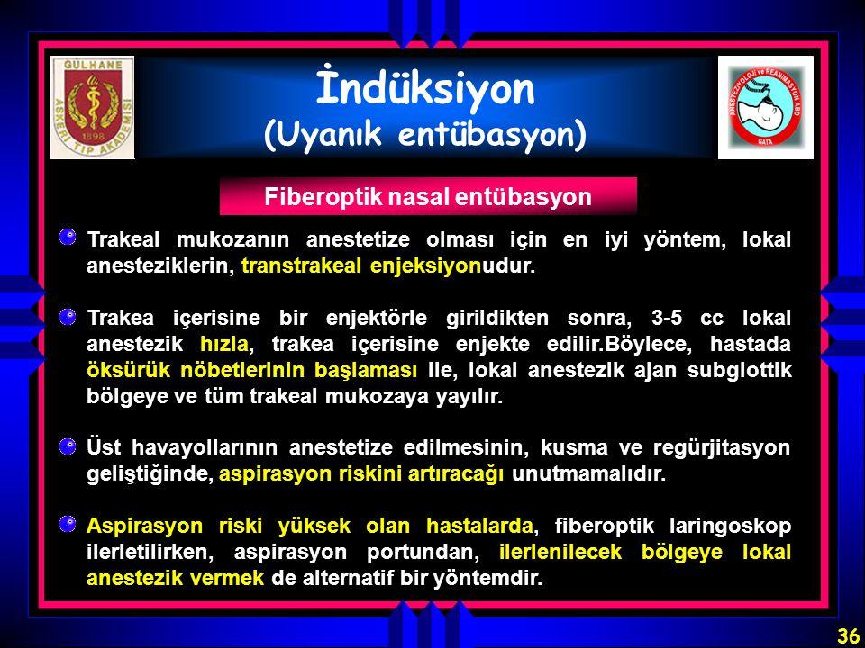 36 İndüksiyon (Uyanık entübasyon) Trakea içerisine bir enjektörle girildikten sonra, 3-5 cc lokal anestezik hızla, trakea içerisine enjekte edilir.Böy