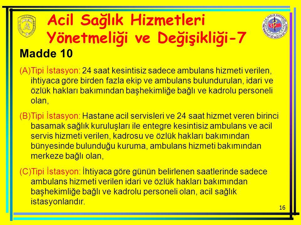 16 Acil Sağlık Hizmetleri Yönetmeliği ve Değişikliği-7 Madde 10 (A)Tipi İstasyon: 24 saat kesintisiz sadece ambulans hizmeti verilen, ihtiyaca göre bi