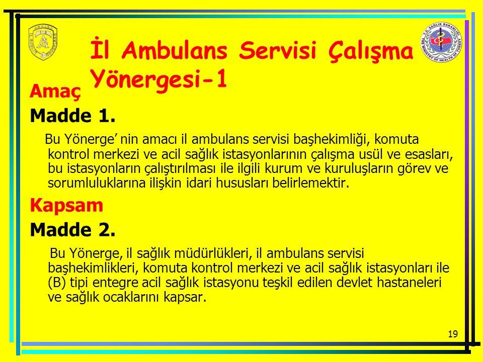 19 İl Ambulans Servisi Çalışma Yönergesi-1 Amaç Madde 1. Bu Yönerge' nin amacı il ambulans servisi başhekimliği, komuta kontrol merkezi ve acil sağlık