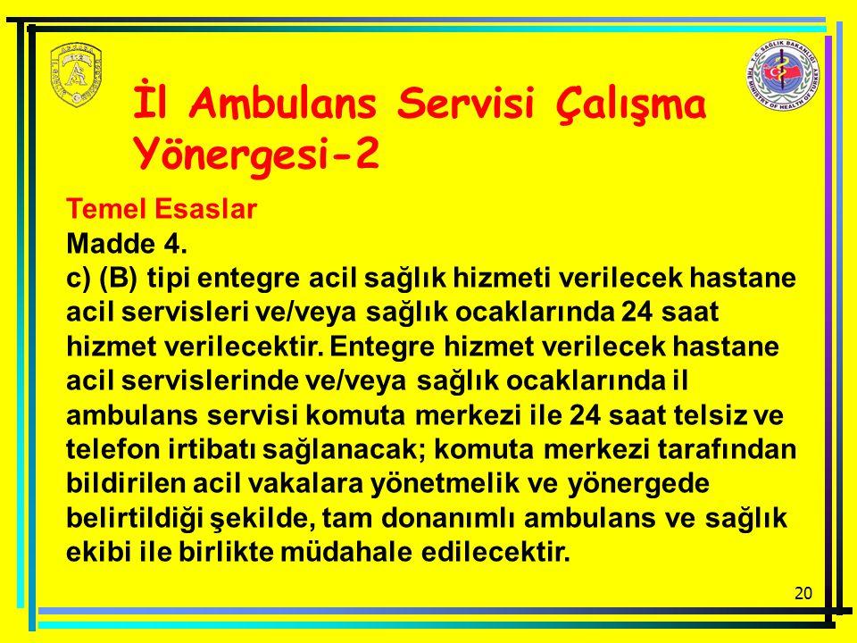20 İl Ambulans Servisi Çalışma Yönergesi-2 Temel Esaslar Madde 4. c) (B) tipi entegre acil sağlık hizmeti verilecek hastane acil servisleri ve/veya sa