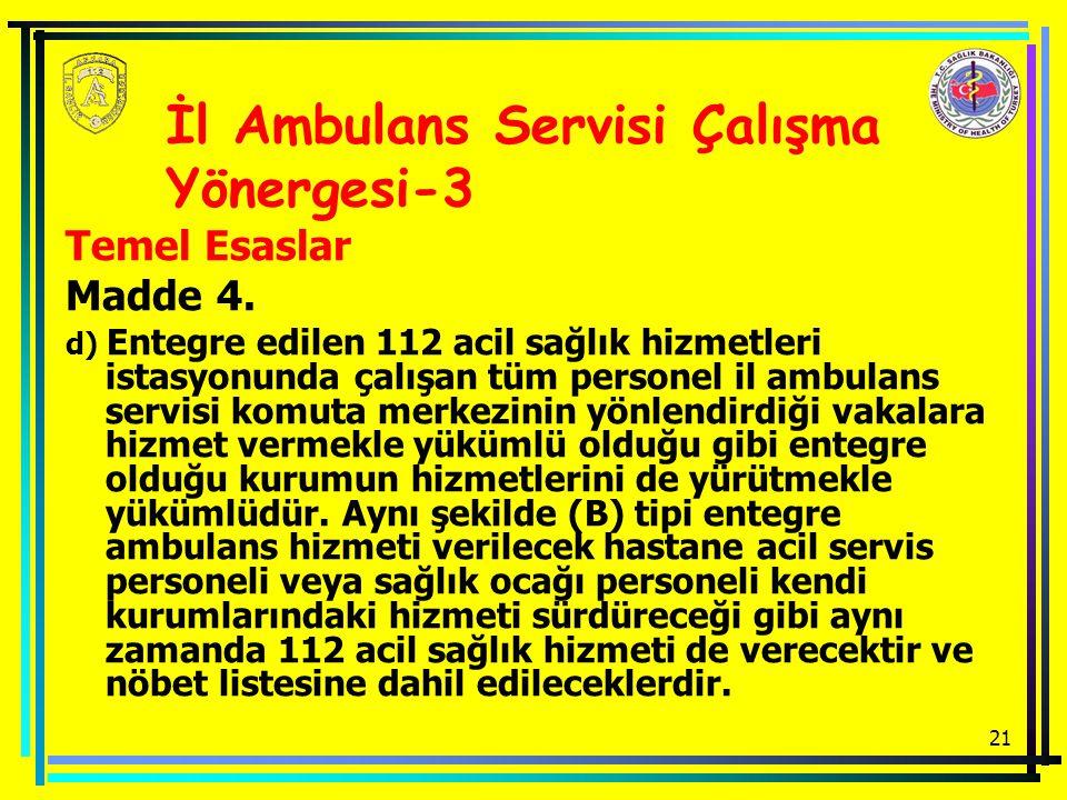 21 Temel Esaslar Madde 4. d) Entegre edilen 112 acil sağlık hizmetleri istasyonunda çalışan tüm personel il ambulans servisi komuta merkezinin yönlend