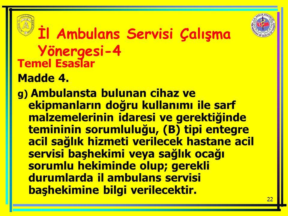 22 Temel Esaslar Madde 4. g) Ambulansta bulunan cihaz ve ekipmanların doğru kullanımı ile sarf malzemelerinin idaresi ve gerektiğinde temininin soruml