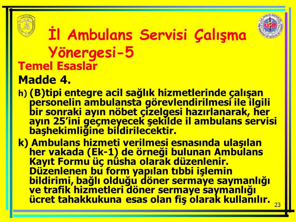 23 Temel Esaslar Madde 4. h) (B)tipi entegre acil sağlık hizmetlerinde çalışan personelin ambulansta görevlendirilmesi ile ilgili bir sonraki ayın nöb