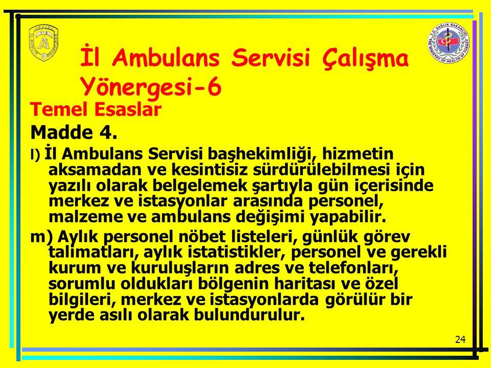 24 Temel Esaslar Madde 4. l) İl Ambulans Servisi başhekimliği, hizmetin aksamadan ve kesintisiz sürdürülebilmesi için yazılı olarak belgelemek şartıyl