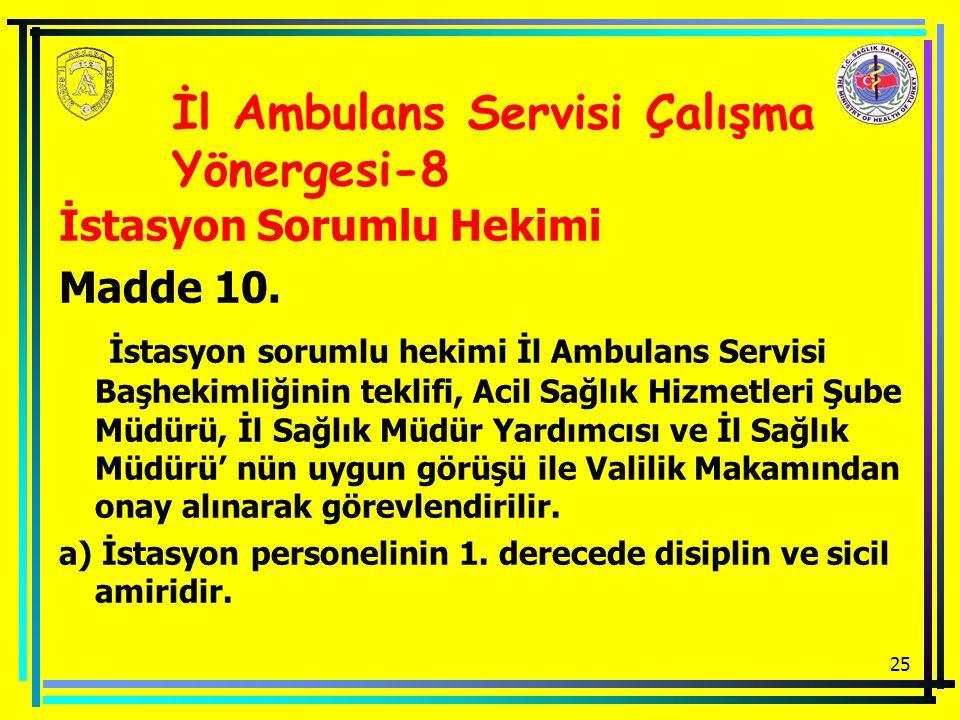 25 İstasyon Sorumlu Hekimi Madde 10. İstasyon sorumlu hekimi İl Ambulans Servisi Başhekimliğinin teklifi, Acil Sağlık Hizmetleri Şube Müdürü, İl Sağlı