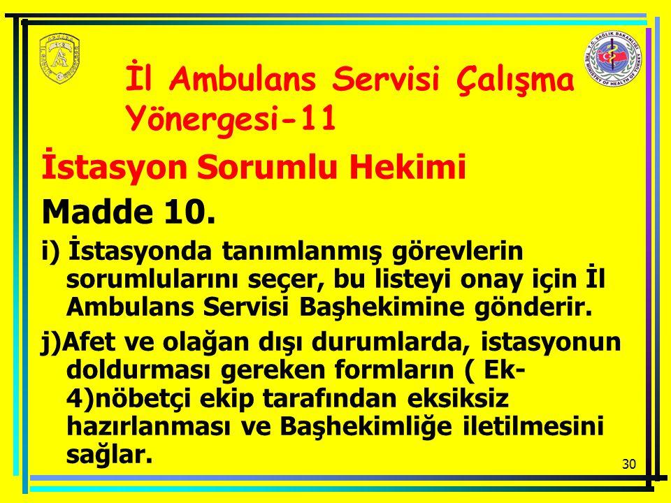 30 İstasyon Sorumlu Hekimi Madde 10. i) İstasyonda tanımlanmış görevlerin sorumlularını seçer, bu listeyi onay için İl Ambulans Servisi Başhekimine gö