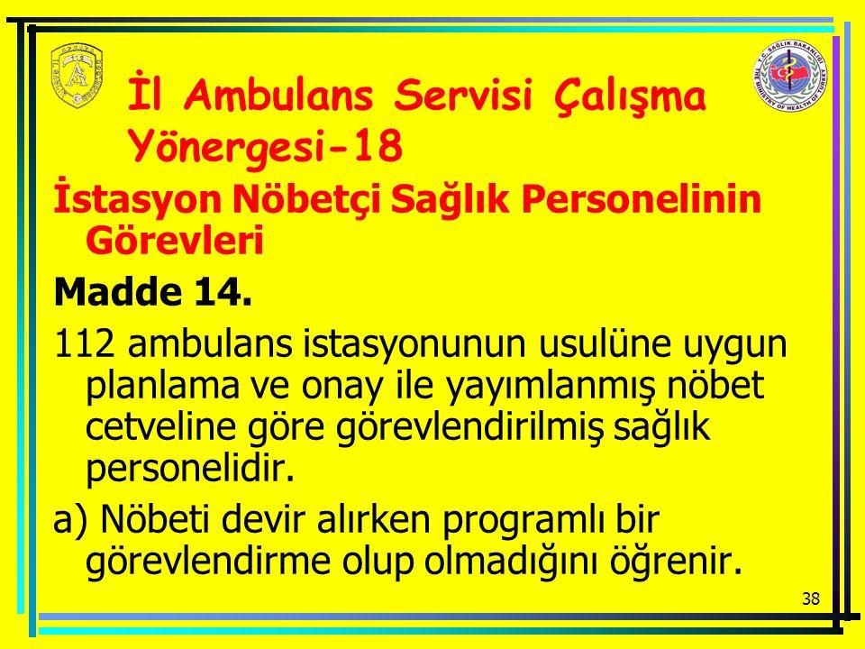 38 İstasyon Nöbetçi Sağlık Personelinin Görevleri Madde 14. 112 ambulans istasyonunun usulüne uygun planlama ve onay ile yayımlanmış nöbet cetveline g