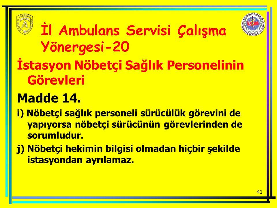 41 İstasyon Nöbetçi Sağlık Personelinin Görevleri Madde 14. i) Nöbetçi sağlık personeli sürücülük görevini de yapıyorsa nöbetçi sürücünün görevlerinde