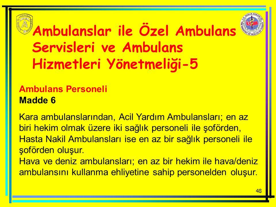 48 Ambulanslar ile Özel Ambulans Servisleri ve Ambulans Hizmetleri Yönetmeliği-5 Ambulans Personeli Madde 6 Kara ambulanslarından, Acil Yardım Ambulansları; en az biri hekim olmak üzere iki sağlık personeli ile şoförden, Hasta Nakil Ambulansları ise en az bir sağlık personeli ile şoförden oluşur.