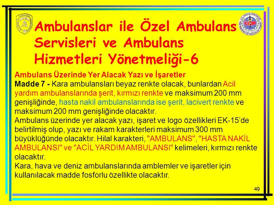 49 Ambulanslar ile Özel Ambulans Servisleri ve Ambulans Hizmetleri Yönetmeliği-6 Ambulans Üzerinde Yer Alacak Yazı ve İşaretler Madde 7 - Kara ambulansları beyaz renkte olacak, bunlardan Acil yardım ambulanslarında şerit, kırmızı renkte ve maksimum 200 mm genişliğinde, hasta nakil ambulanslarında ise şerit, lacivert renkte ve maksimum 200 mm genişliğinde olacaktır.