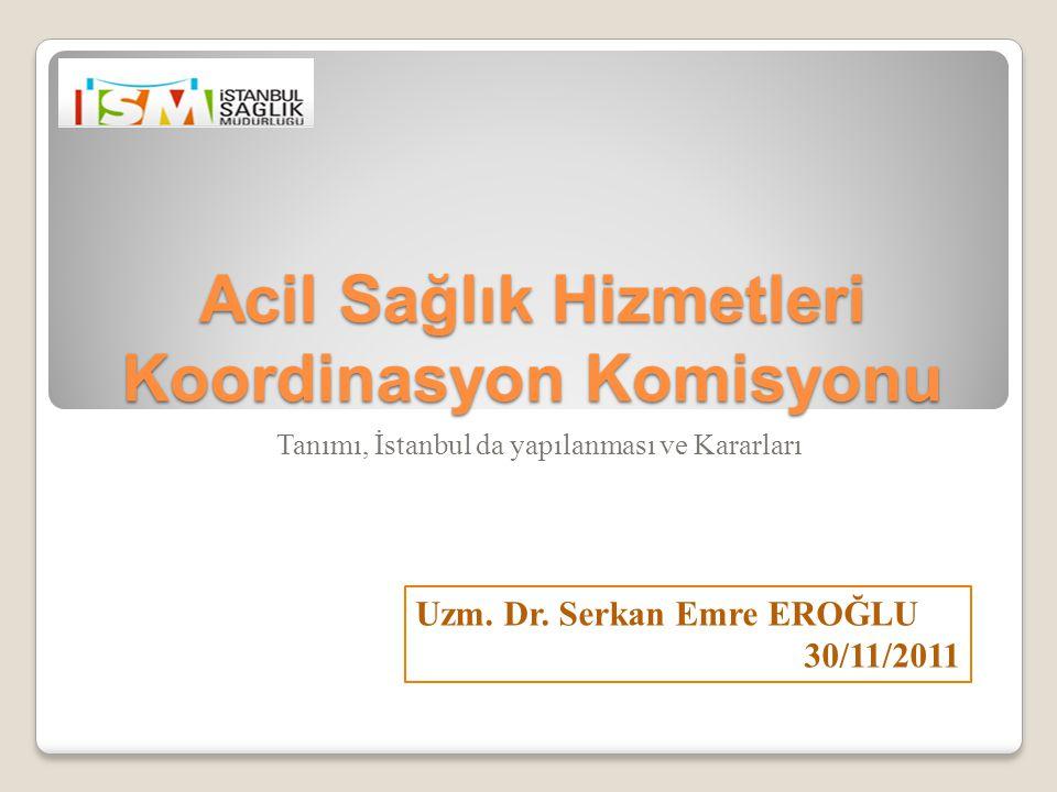 Acil Sağlık Hizmetleri Koordinasyon Komisyonu Tanımı, İstanbul da yapılanması ve Kararları Uzm.