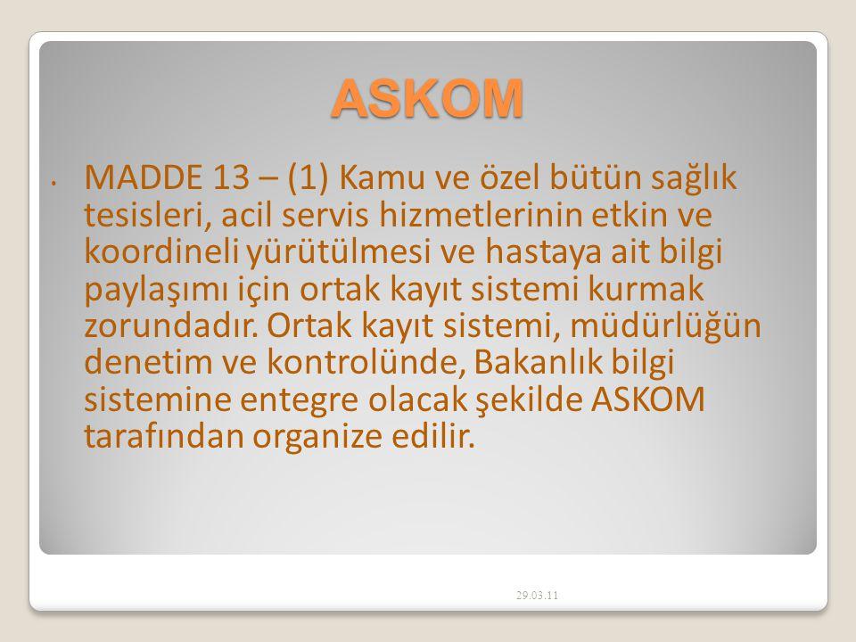 29.03.11 ASKOM MADDE 13 – (1) Kamu ve özel bütün sağlık tesisleri, acil servis hizmetlerinin etkin ve koordineli yürütülmesi ve hastaya ait bilgi paylaşımı için ortak kayıt sistemi kurmak zorundadır.