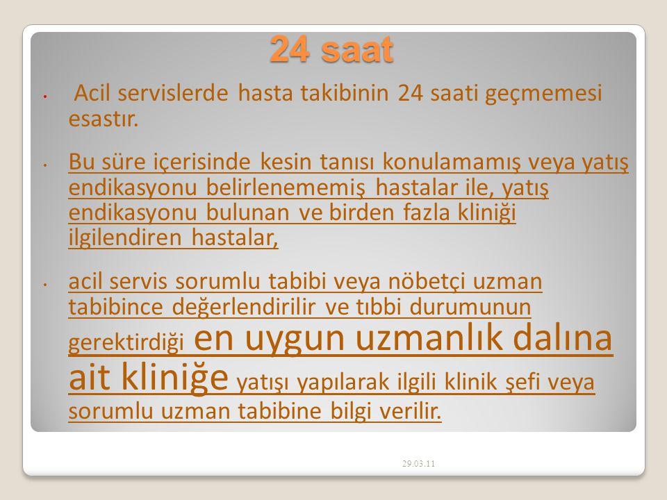 29.03.11 24 saat Acil servislerde hasta takibinin 24 saati geçmemesi esastır.