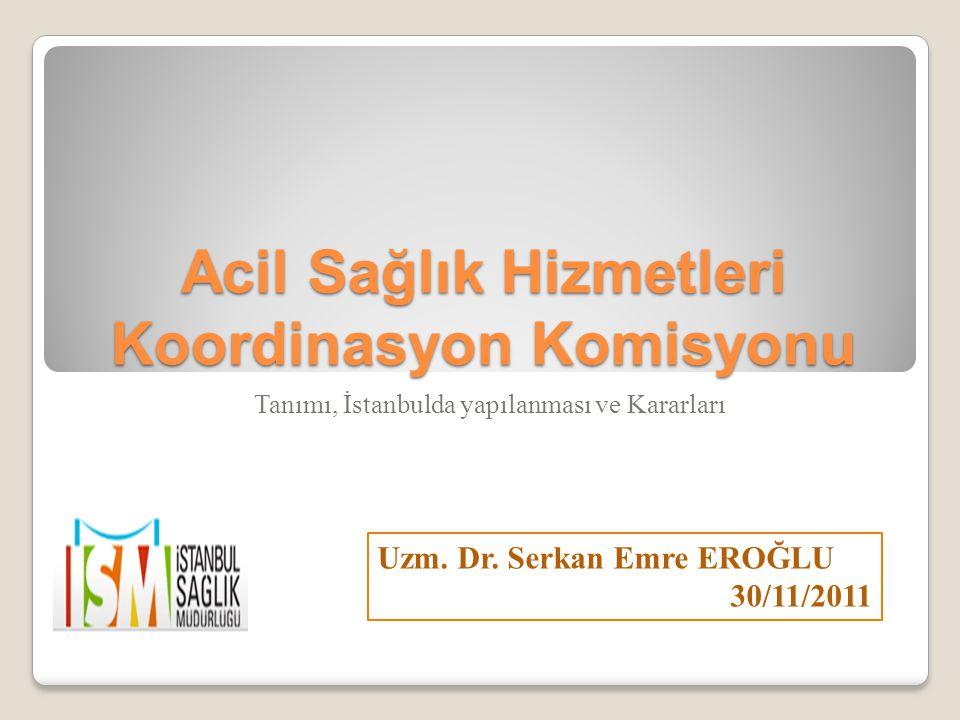 Acil Sağlık Hizmetleri Koordinasyon Komisyonu Tanımı, İstanbulda yapılanması ve Kararları Uzm.
