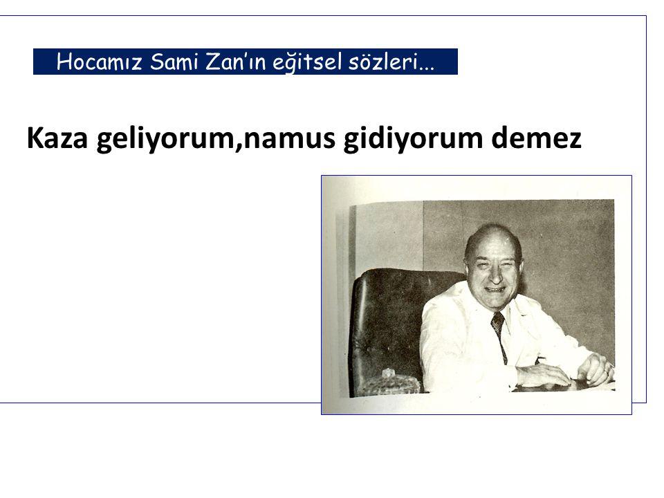 Hocamız Sami Zan'ın eğitsel sözleri... Kaza geliyorum,namus gidiyorum demez