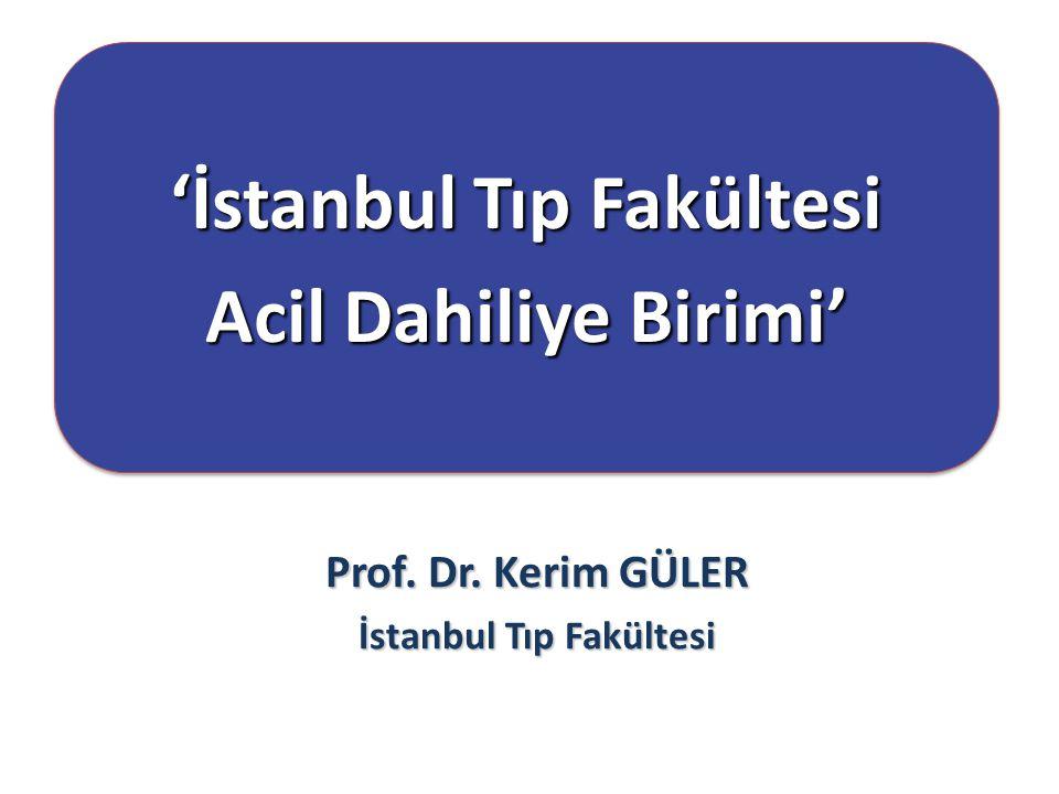 'İstanbul Tıp Fakültesi Acil Dahiliye Birimi' 'İstanbul Tıp Fakültesi Acil Dahiliye Birimi' Prof. Dr. Kerim GÜLER İstanbul Tıp Fakültesi