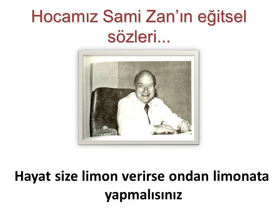 Hayat size limon verirse ondan limonata yapmalısınız Hocamız Sami Zan'ın eğitsel sözleri...