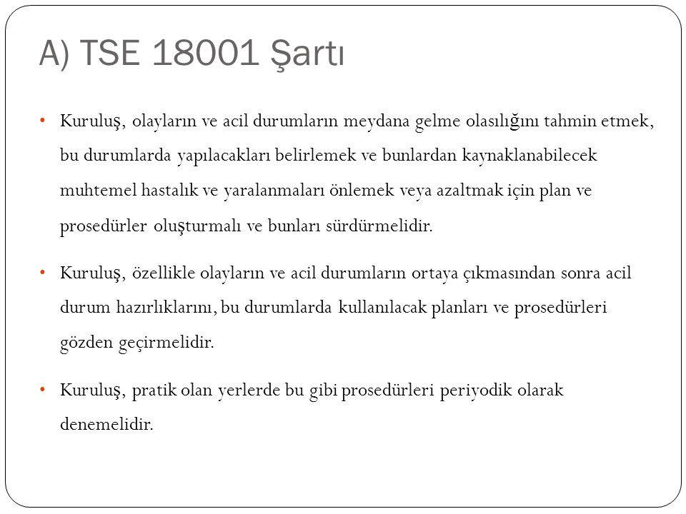 A) TSE 18001 Şartı Kurulu ş, olayların ve acil durumların meydana gelme olasılı ğ ını tahmin etmek, bu durumlarda yapılacakları belirlemek ve bunlarda