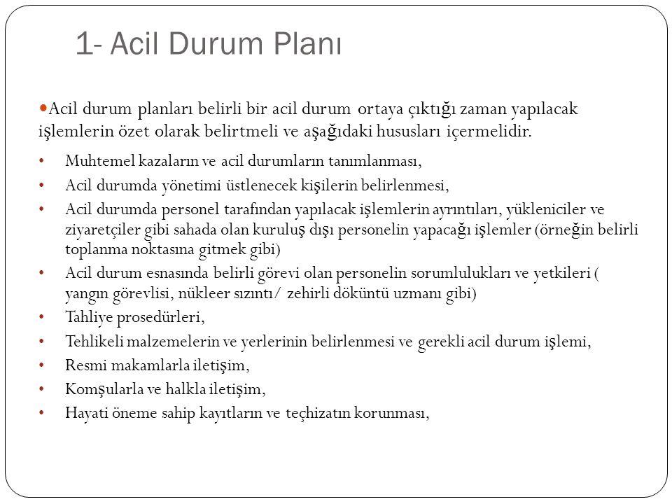 1- Acil Durum Planı Acil durum planları belirli bir acil durum ortaya çıktı ğ ı zaman yapılacak i ş lemlerin özet olarak belirtmeli ve a ş a ğ ıdaki h