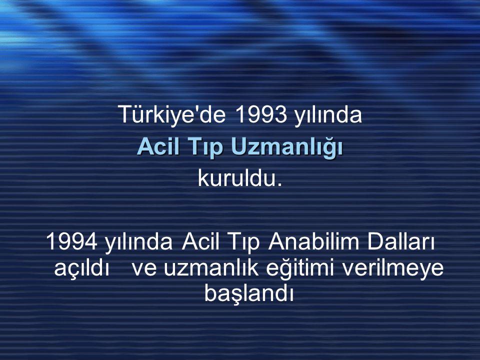 Türkiye'de 1993 yılında Acil Tıp Uzmanlığı kuruldu. 1994 yılında Acil Tıp Anabilim Dalları açıldı ve uzmanlık eğitimi verilmeye başlandı