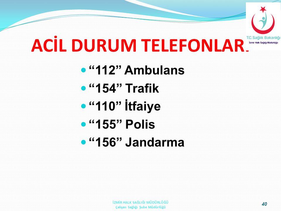 """ACİL DURUM TELEFONLARI """"112"""" Ambulans """"154"""" Trafik """"110"""" İtfaiye """"155"""" Polis """"156"""" Jandarma 40 İZMİR HALK SAĞLIĞI MÜDÜRLÜĞÜ Çalışan Sağlığı Şube Müdür"""