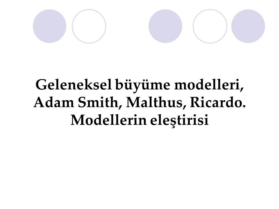 Geleneksel büyüme modelleri, Adam Smith, Malthus, Ricardo. Modellerin eleştirisi